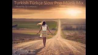 Turkish&Türkçe Slow Pop Müzik Mix 2015 (Mixed By DJ Lumosss)